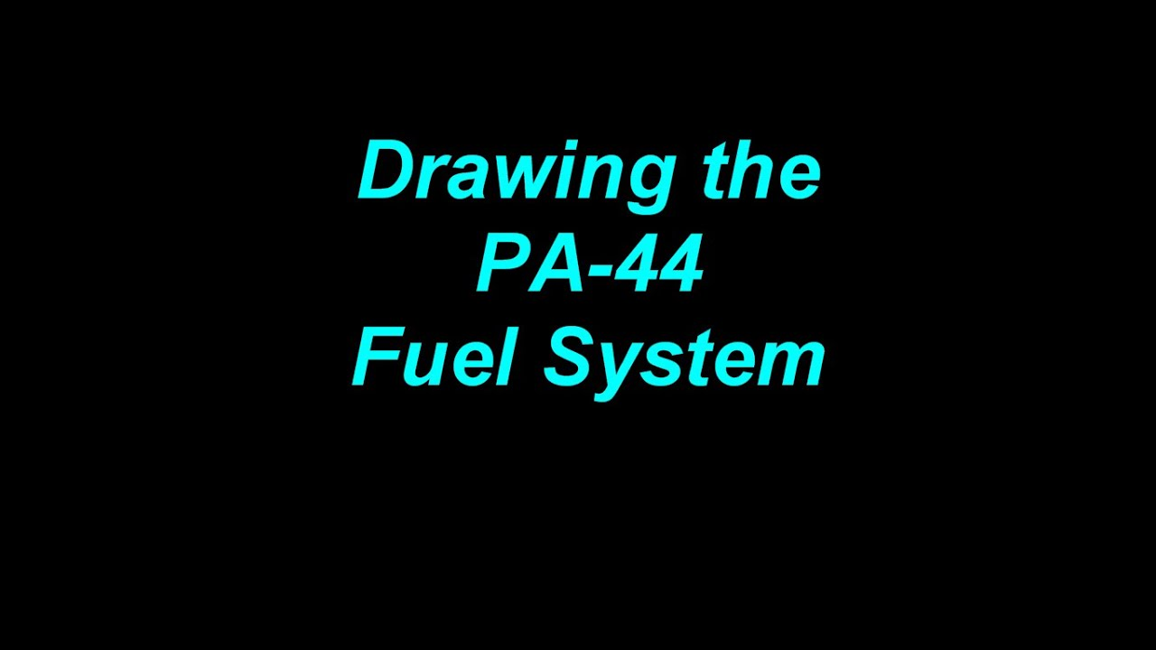 Drawing The Pa-44 Fuel System Diagram