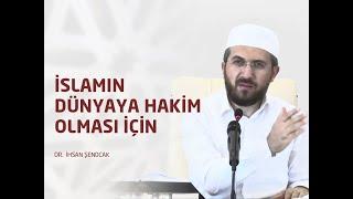 İslamın Dünyaya Hakim Olması için..  - Dr.  İhsan ŞENOCAK