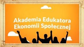 Akademia Edukatora Ekonomii Społecznej - o projekcie!