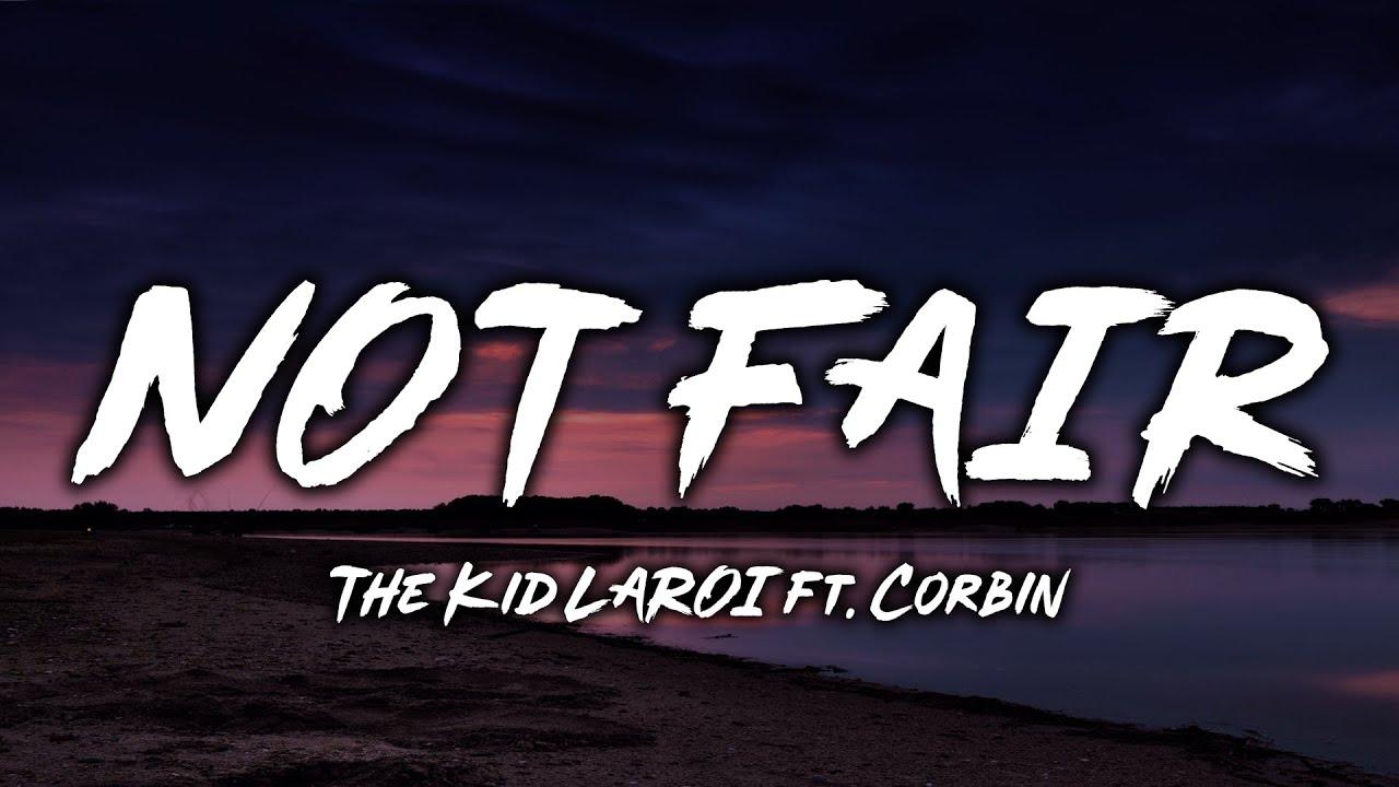 The Kid LAROI - NOT FAIR (Lyrics) ft. Corbin