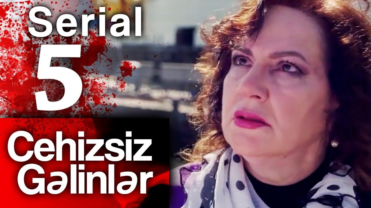 """""""Cehizsiz Gəlinlər"""" serialı - 5 ci seriya"""
