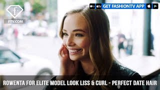Rowenta for Elite Model Look Demonstrates Fabulously Perfect Date Hair | FashionTV | FTV