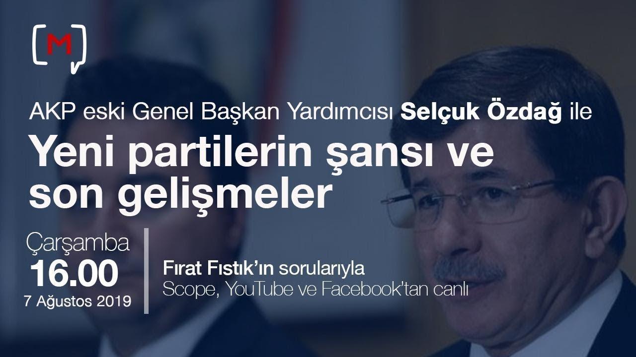 Yeni partilerin şansı ve son gelişmeler. Konuk: Eski AKP Genel Başkan Yardımcısı Selçuk Özdağ