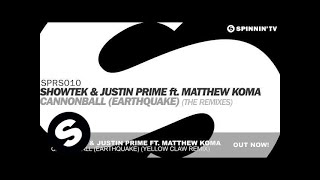 Showtek & Justin Prime ft. Matthew Koma - Cannonball (Earthquake) [Yellow Claw Remix]