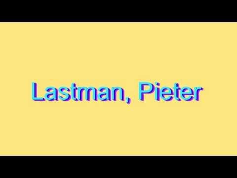How to Pronounce Lastman, Pieter