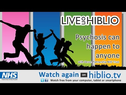 Hiblio TV - 'Psychosis can happen to anyone' with Devon Partnership Trust