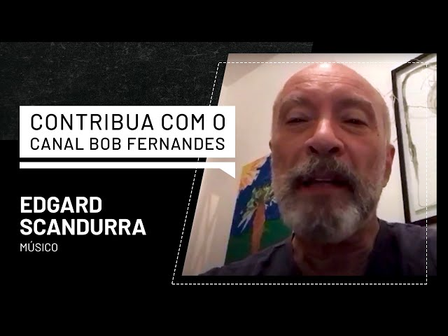 EDGARD SCANDURRA   CONTRIBUA COM O CANAL BOB FERNANDES