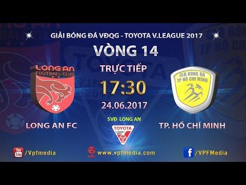 FULL   LONG AN vs TP HỒ CHÍ MINH   VÒNG 14 TOYOTA V LEAGUE 2017