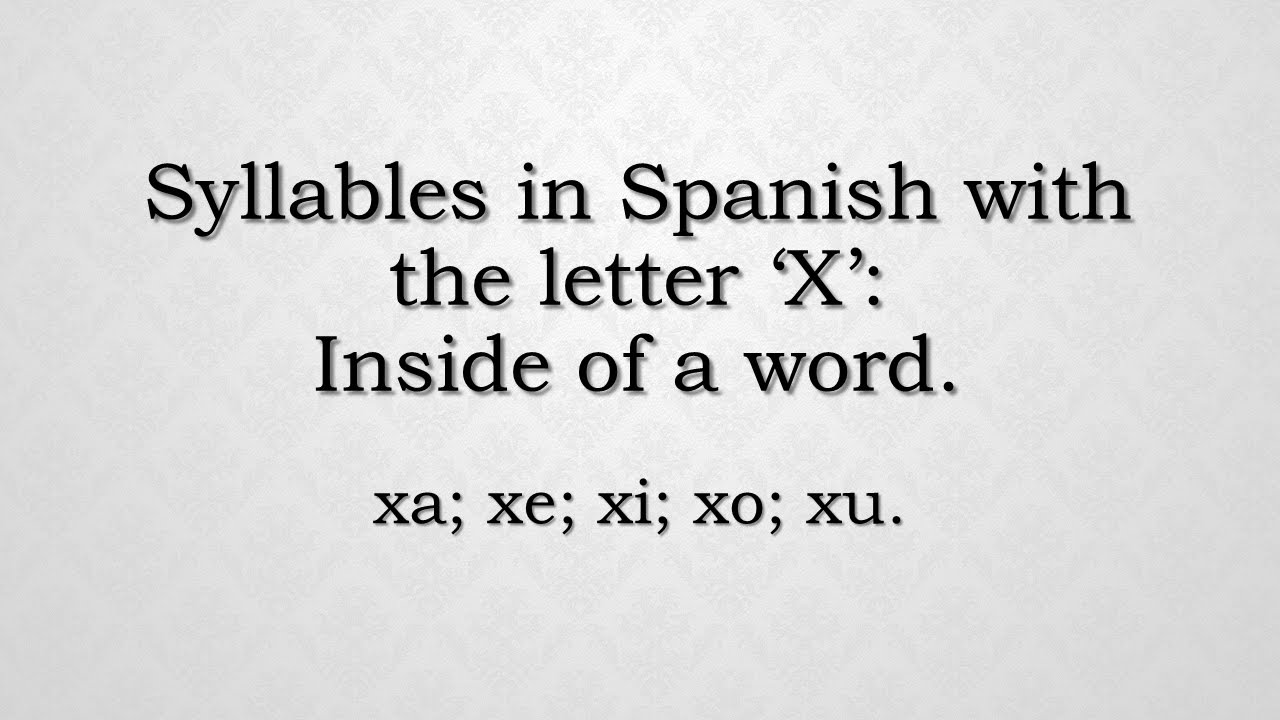 How To Ounce In Spanish Syllables With The Letter X Xa Xe Xi Xo Xu Part 2