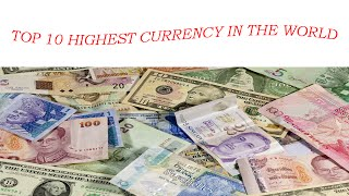 TOP 10 COUNTRIES WITH HIGHEST CURRENCY VALUE IN THE WORLD