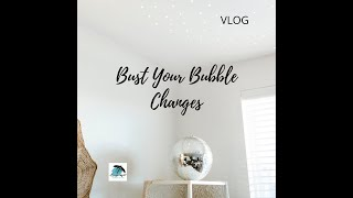 Bust Your Bubble Changes - VLOG