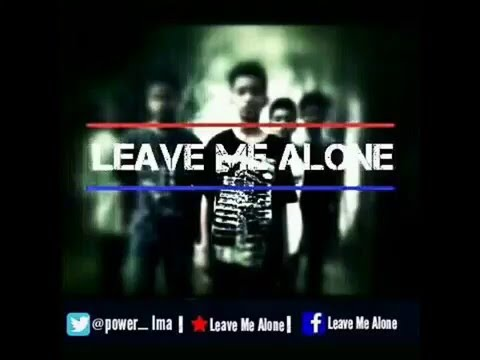 Leave Me Alone - Hey Kawan