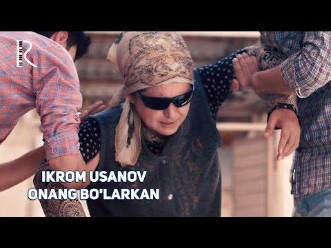 Ikrom Usanov - Onang bo'larkan   Икром Усанов - Онанг буларкан