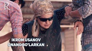 Ikrom Usanov - Onang bo'larkan | Икром Усанов - Онанг буларкан