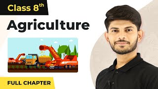 Agriculture Full Chapter Class 8 Geography | CBSE Class 8 Geography Chapter 4