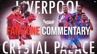LIVERPOOL V CRYSTAL PALACE | WATCHALONG LIVE FANZONE COMMENTARY