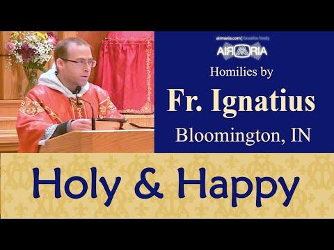 Rejoice, Heaven is Eternal - May 21 - Homily - Fr Ignatius