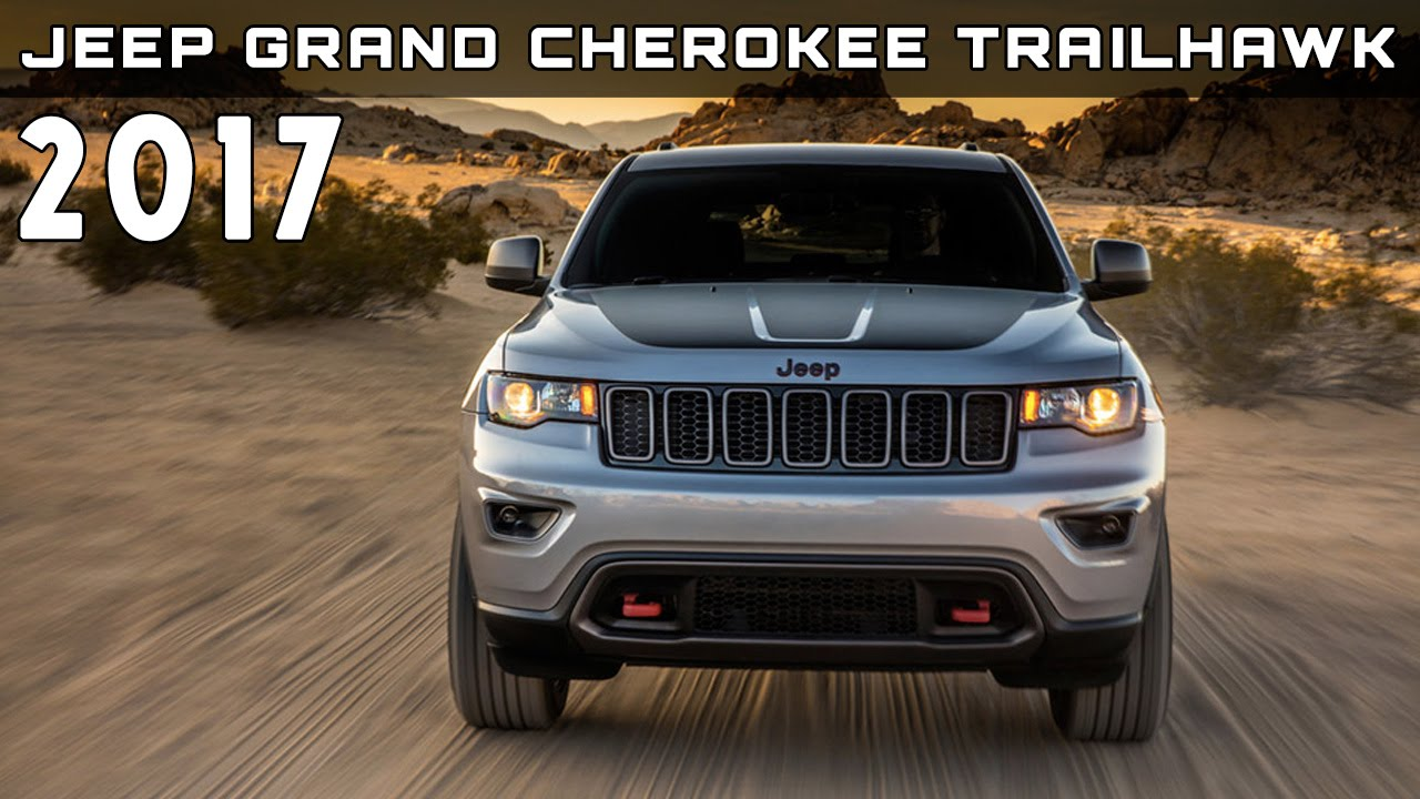 2017 jeep grand cherokee trailhawk review rendered price specs release date youtube. Black Bedroom Furniture Sets. Home Design Ideas