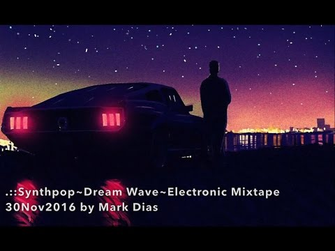 .::Synthpop~Dream Wave~Electronic Mixtape 30Nov2016 by Mark Dias [HD]