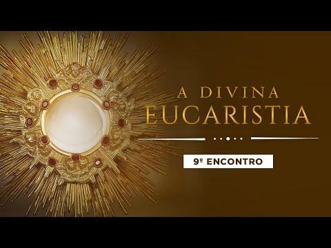 A DIVINA EUCARISTIA - 9º ENCONTRO