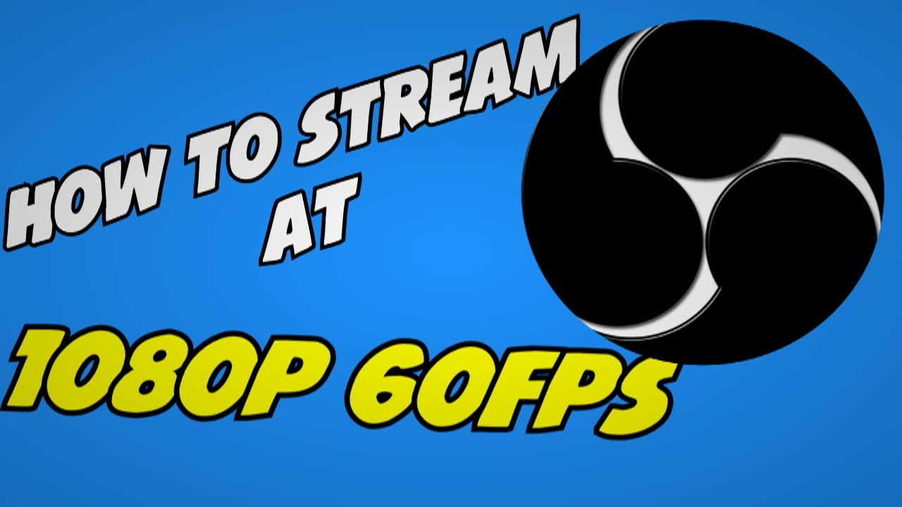 Best OBS Settings for 1080p 60fps Twitch Streaming