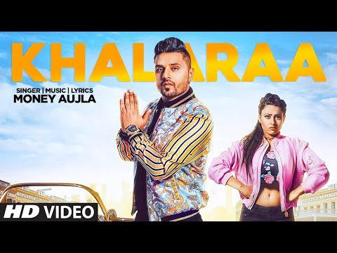 Khalaraa: Money Aujla Full Song Miss Neelam | Latest Punjabi Songs 2018