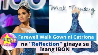 "Wow! Farewell Walk Gown ni Catriona na ""Reflection"" ginaya sa isang IBON!"