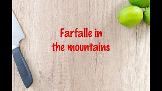 How to cook - Farfalle in the mountains
