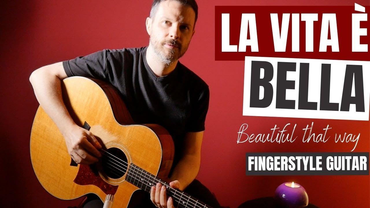 La Vita è Bella (Beautiful that way) // Fingerstyle guitar (Chitarra)