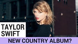 Is Taylor Swift Returning To Country Music?