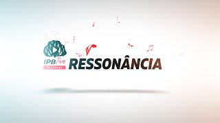 Ressonância - Rev. Felipe e Raphaella Telles - Festival IPB Live! - 08/08/2020
