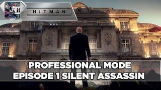 "HITMAN: Professional Mode Walkthrough - Episode 1 ""Paris"" Silent Assassin"