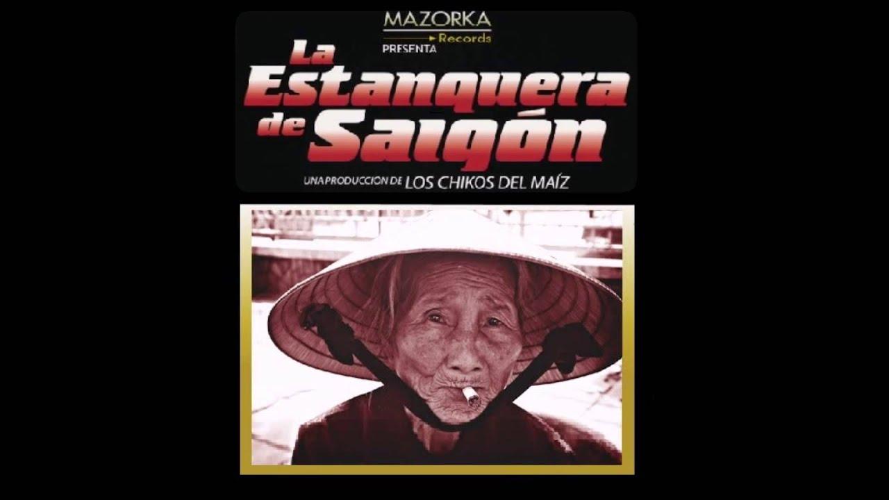 Los Chikos Del Maíz La Estanquera De Saigón Con Letra Ft Habeas Corpus