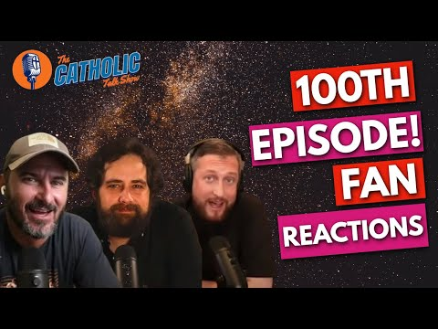 100th Episode Special: Fan Submissions & Reactions | The Catholic Talk Show