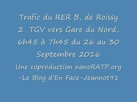 Trafic RERB Roissy 2 TGV vers Gare du Nord  26 au 30 Septembre 2016