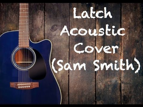 Latch by Sam Smith Acoustic Cover - YouTube