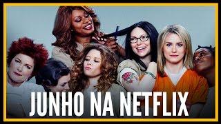 Netflix: Estreias de Junho