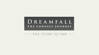 Dreamfall: The Story So Far