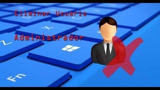como eliminar usuario administrador en Windows 10