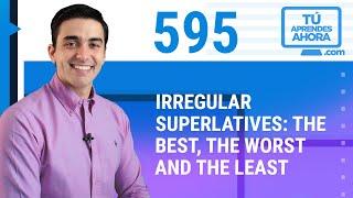 CLASE DE INGLÉS 595 Irregular superlatives: the best, the worst, the least.