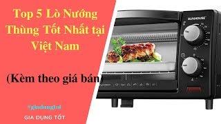 Top 5 Lò Nướng Thùng Tốt Nhất Tại Việt Nam Năm 2018.
