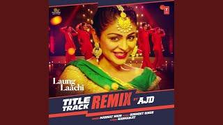 Laung Laachi Title Track Remix (Remix By Ajd)