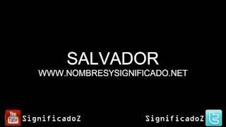 Salvador - Significado y Origen del Nombre