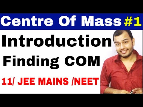 11 chap 7    System of Particles - Centre of Mass 01    Introduction Of COM for IIT JEE / NEET   