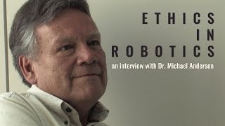 Ethics in robotics: interview with Dr. Michael Anderson