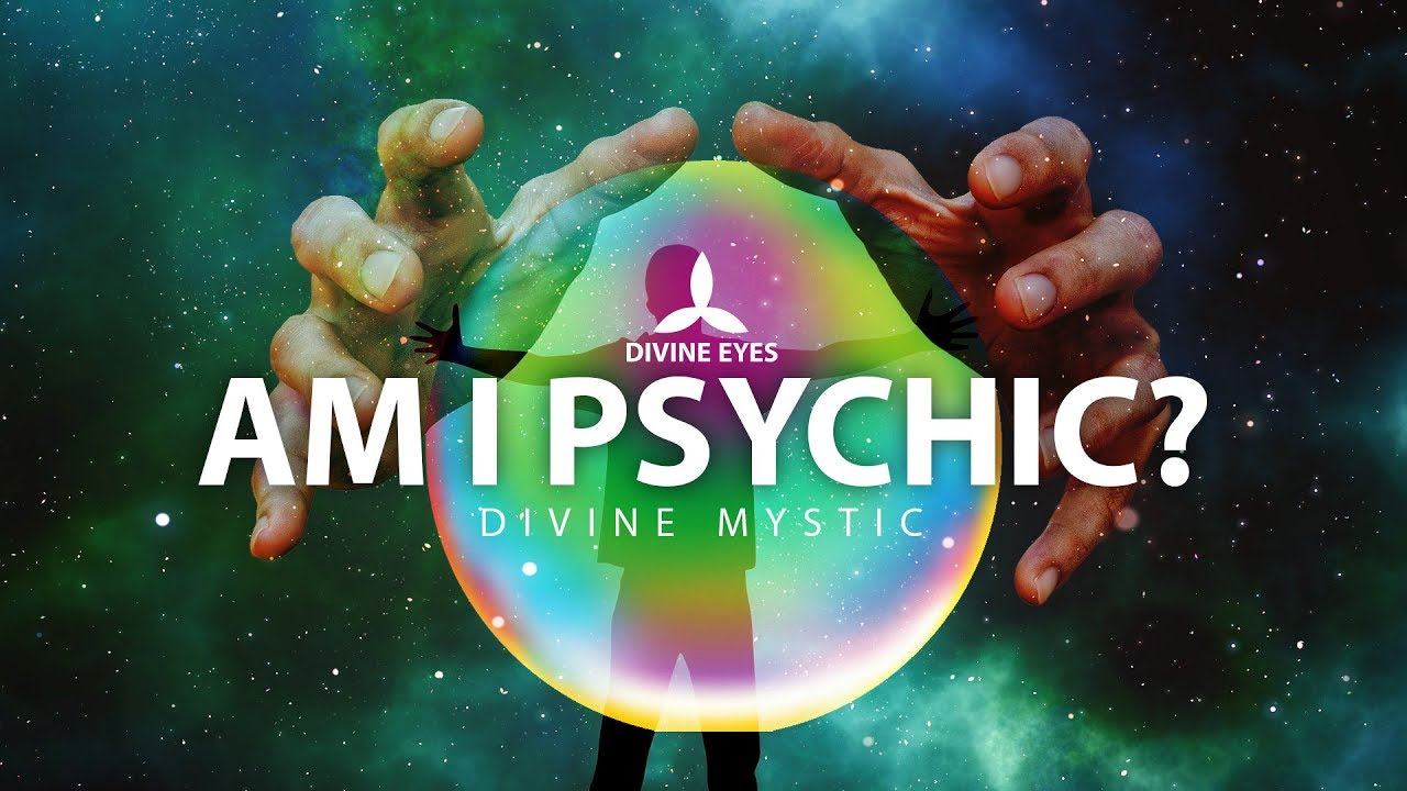 Am I Psychic? Basic signs of Psychic Abilities - Divine Mystic
