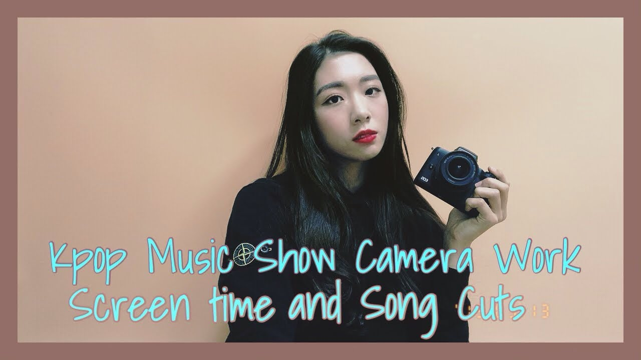 Camera Work Screen Time And Song Cuts For Kpop Music Shows Idol Insider Youtube
