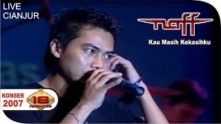 Download Naff - Kau Masih Kekasihku (Live Konser Cianjur 28 Agustus 2007)