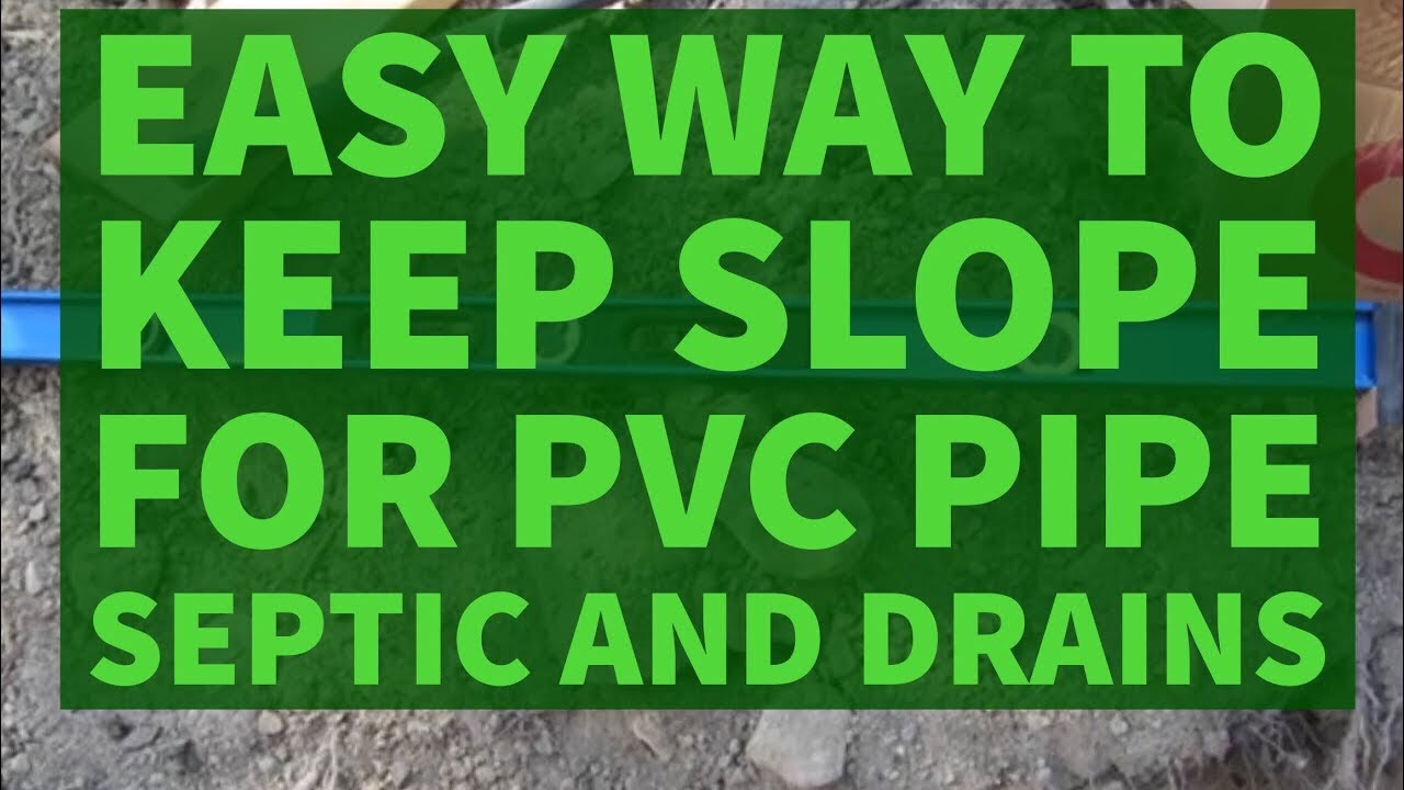 Easy Way To Slope PVC Pipe For Septic Drains Plumbing