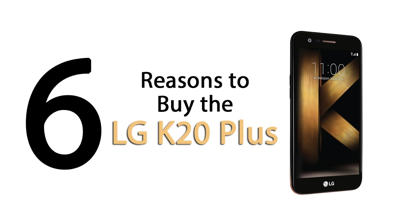 info for 5be98 bc388 6 Reasons to Buy the LG K20 Plus
